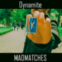 Mad Matches by Dynamite video (Download)
